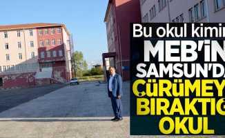 Bu okul kimin? MEB'in Samsun'da çürümeye bıraktığı okul