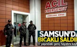 Samsun'da bıçaklı saldırı! 17 yaşındaki genç hayatını kaybetti