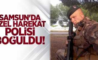 Samsun'da özel harekat polisi boğuldu!