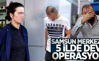 Samsun merkezli 5 ilde dev operasyon! 9 gözaltı