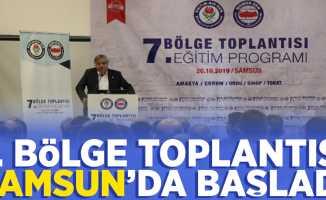 7. Bölge Toplantısı Samsun'da başladı