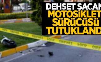 Dehşet saçan motosiklet sürücüsü tutuklandı