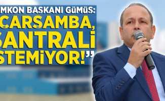 """SAMKON Başkanı Gümüş; """"Çarşamba, santrali istemiyor!"""""""