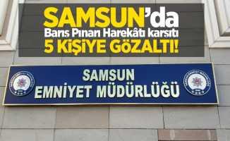Samsun'da Barış Pınarı Harekâtı karşıtı 5 kişiye gözaltı!