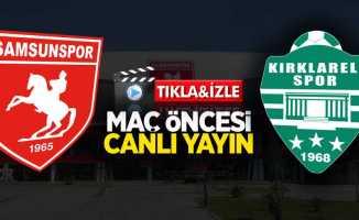 Samsunspor-Kırklarelispor maçı öncesi canlı yayın