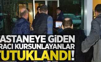 Hastaneye giden aracı kurşunlayanlar tutuklandı!