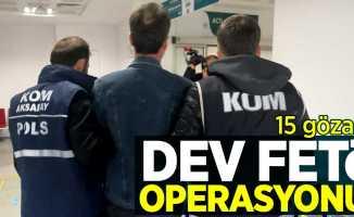 Dev FETÖ operasyonu! 15 gözaltı