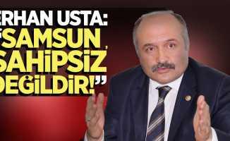 """Erhan Usta: """"Samsun sahipsiz değildir!"""""""
