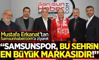 """Erkanat'tan Samsunhaber.com'a ziyaret  """" Samsunspor bu şehrin  en büyük markasıdır!"""""""