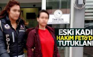 Eski kadın hakim FETÖ'den tutuklandı