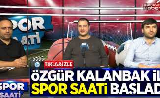 Özgür Kalanbak ile Spor Saati başladı!