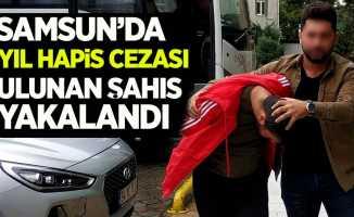 Samsun'da 6 yıl hapis cezası olan şahıs yakalandı