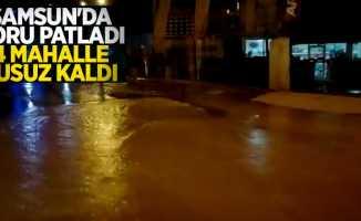 Samsun'da boru patladı 4 mahalle susuz kaldı