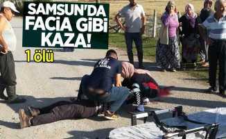 Samsun'da facia gibi kaza! 1 ölü