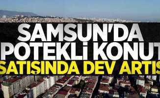 Samsun'da ipotekli konut satışında dev artış