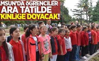 Samsun'da öğrenciler ara tatilde etkinliğe doyacak