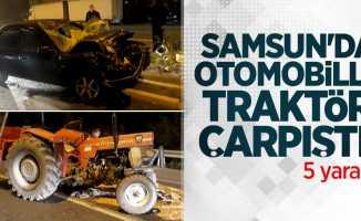 Samsun'da otomobille traktör çarpıştı! 5 yaralı