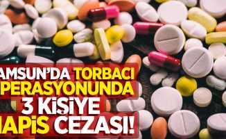 Samsun'da torbacı operasyonunda 3 kişiye hapis cezası!