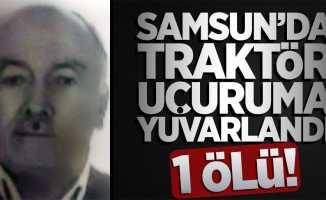 Samsun'da traktör uçuruma yuvarlandı: 1 ölü!
