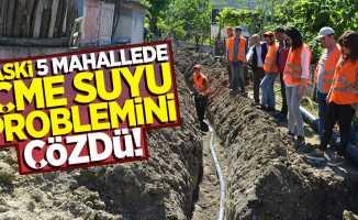 SASKİ, 5 mahallede içme suyu problemini çözdü!