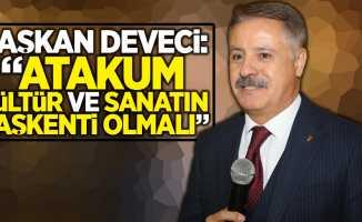 """Başkan Deveci: """"Atakum kültür ve sanatın başkenti olmalı"""""""