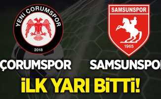 Çorumspor-Samsunspor ilk yarı bitti!