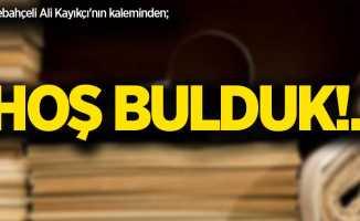 Derebahçeli Ali Kayıkçı'nın kaleminden; HOŞ BULDUK!..