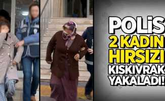 Polis, 2 kadın hırsızı kıskıvrak yakaladı!
