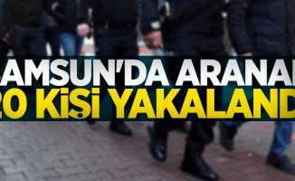Samsun'da aranan 20 kişi yakalandı