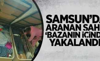 Samsun'da aranan şahıs, 'bazanın içinde' yakalandı!