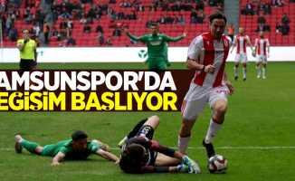 Samsunspor'dadeğişim başlıyor