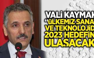 """Vali Kaymak: """"Ülkemiz sanayi ve teknolojide 2023 hedefine ulaşacak"""""""