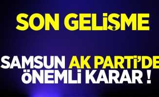 Samsun AK Parti'de önemli karar