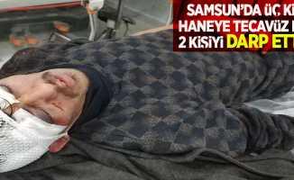 Samsun'da 3 kişi, haneye tecavüz ederek 2 kişiyi darp etti