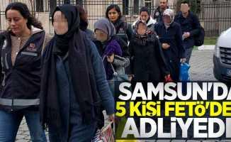 Samsun'da 5 kişi FETÖ'den adliyede