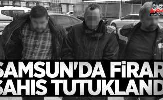 Samsun'da firari şahıs tutuklandı