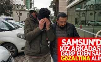 Samsun'da kız arkadaşını darp eden şahıs gözaltına alındı