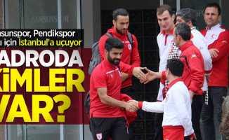 Samsunspor, Pendikspor maçı için İstanbul'a uçuyor: Kadroda kimler var?