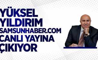 Yüksel Yıldırım Samsunhaber.com canlı yayına çıkıyor