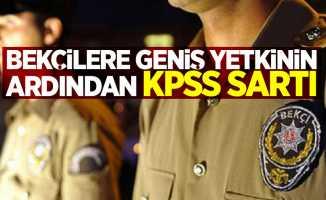 Bekçilere geniş yetkinin ardından KPSS şartı