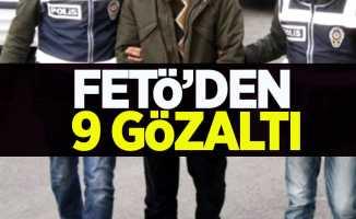 FETÖ'den 9 gözaltı