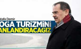 Mustafa Demir: Doğa turizmini canlandıracağız