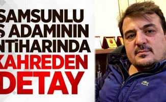 Samsun'da iş adamının intiharında kahreden detay