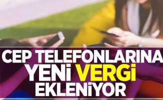 Cep telefonlarına yeni vergi ekleniyor