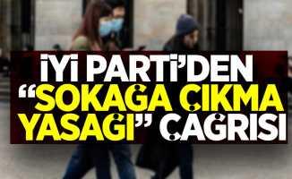 """İYİ Parti'den """"sokağa çıkma yasağı"""" çağrısı"""