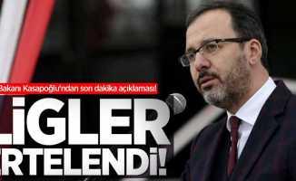 Spor Bakanı Kasapoğlu'ndan açıklama: Ligler ertelendi