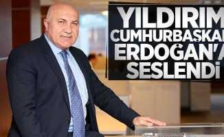Yüksel Yıldırım; Cumhurbaşkanı Erdoğan'a seslendi
