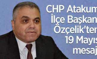 CHP Atakum İlçe Başkanı Özçelik'ten 19 Mayıs mesajı