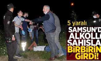 Samsun'da alkollü şahıslar birbirine girdi! 5 yaralı