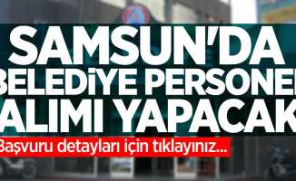 Samsun'da belediye personel alımı yapacak